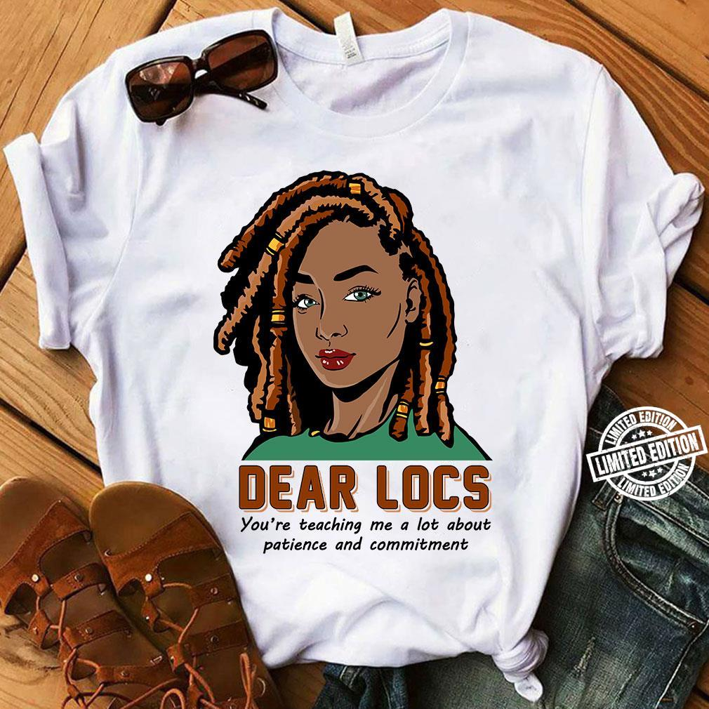 Dear locs you're teaching me a lot about patience and commitment shirt