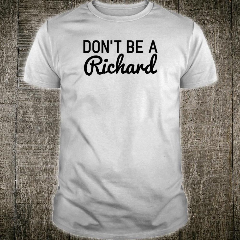 Don't be a Richard shirt