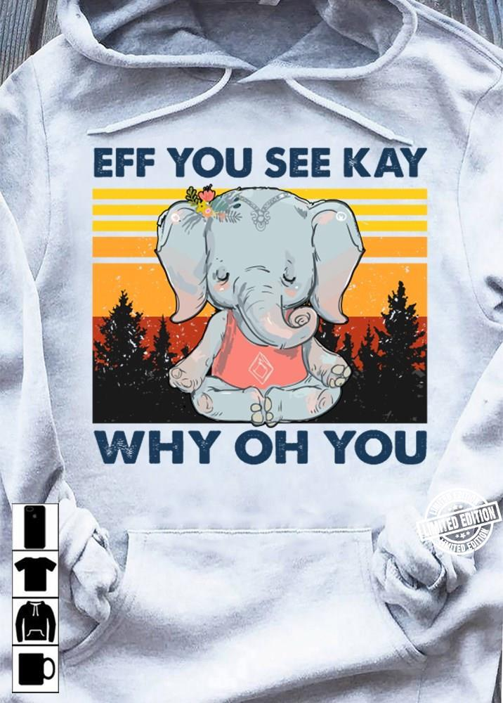 Elephant Eff you see kay why oh you shirt