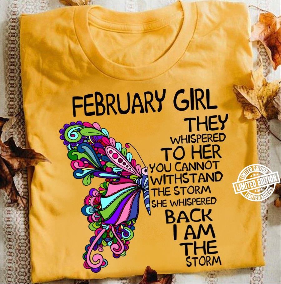 February girl they whispered to her you cannot withstand the storm shirt