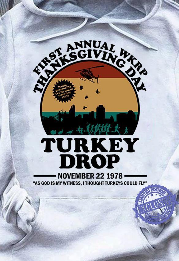 Firt annual wkrp thanksgiving day turkey drop as god is my witness i throught turkeys could fly shirt