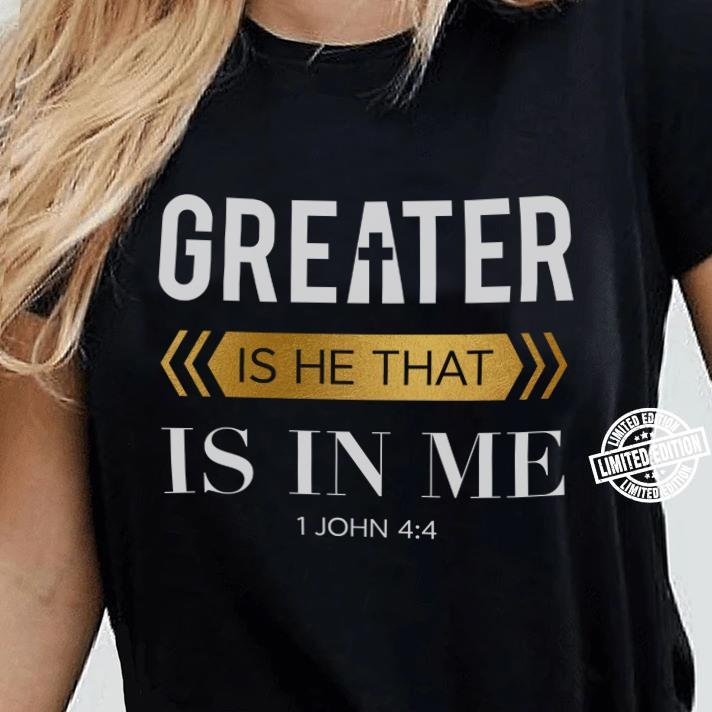 Greater is he that is in me 1 john shirt