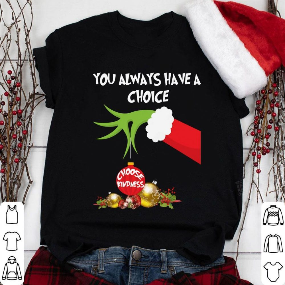 Grinch Hand Holding You Always Have A Choice Choose Kindness Christmas Shirt