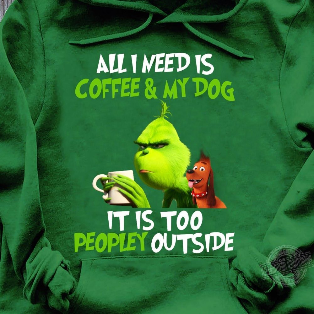 I need is coffee and my dog it is too peopley outside Shirt