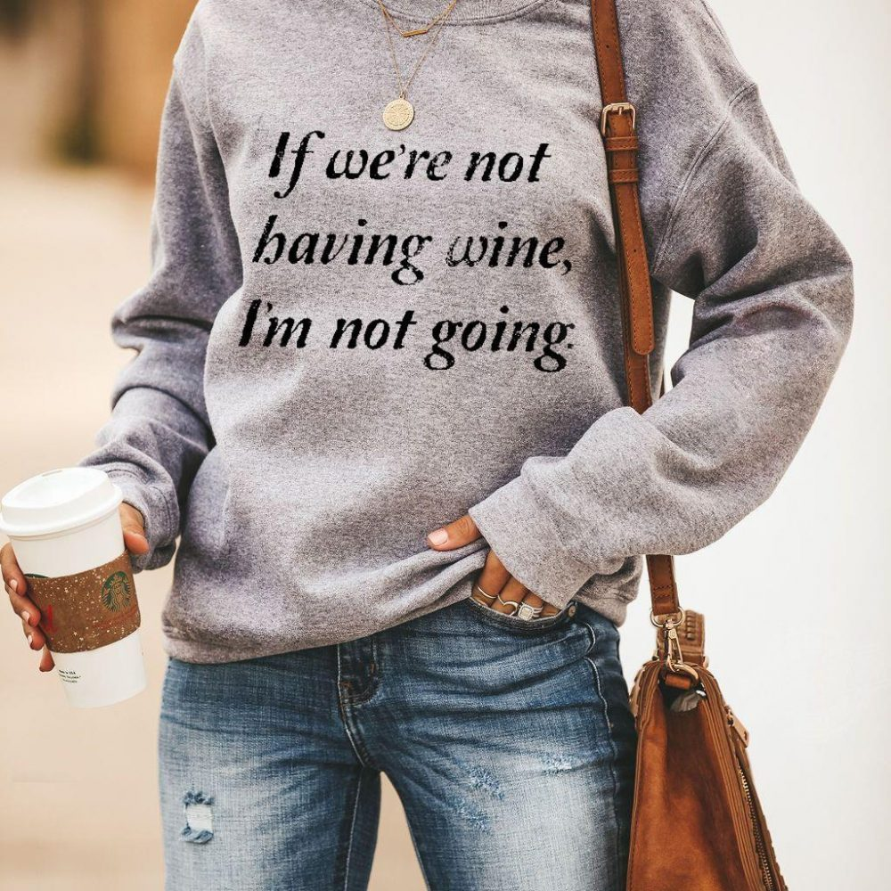 If we're not having wine I'm not going Shirt