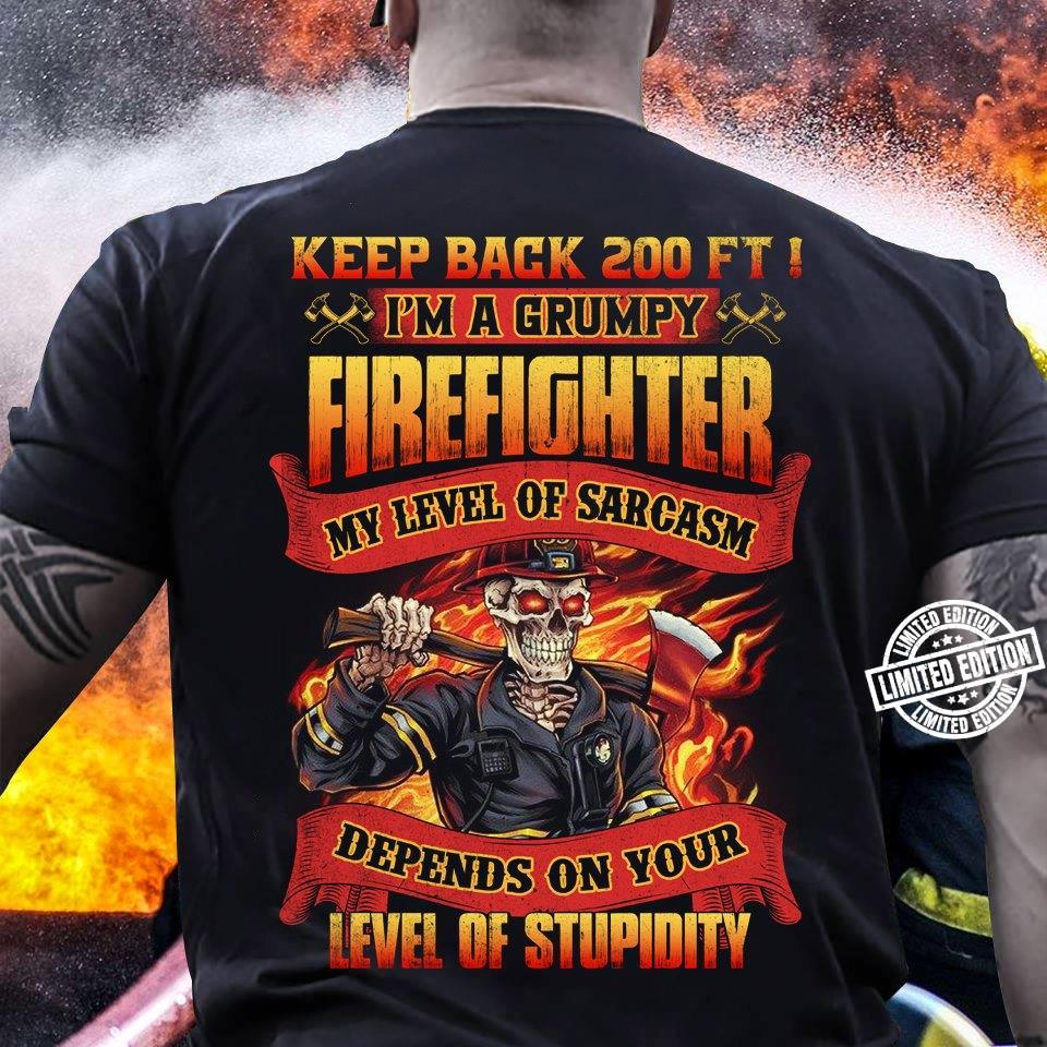 Keep back 200 ft i'm a grumpy my level of sarcasm depends on your level of stupidity shirt