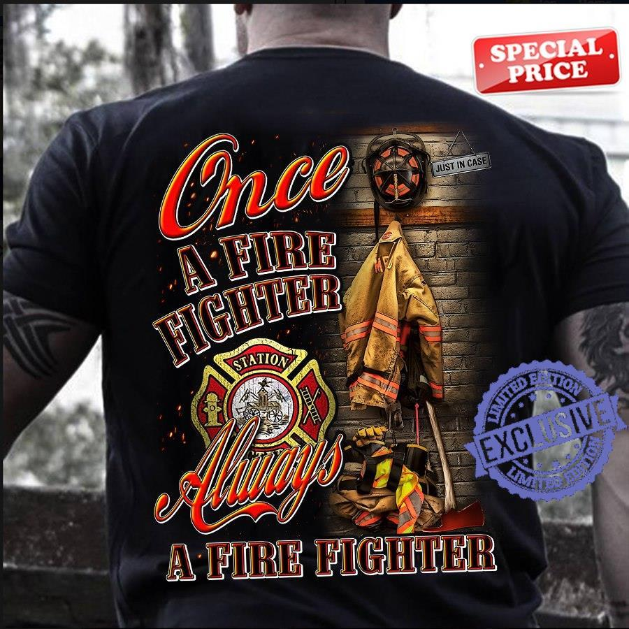 Once a firefighter always a firefighter shirt