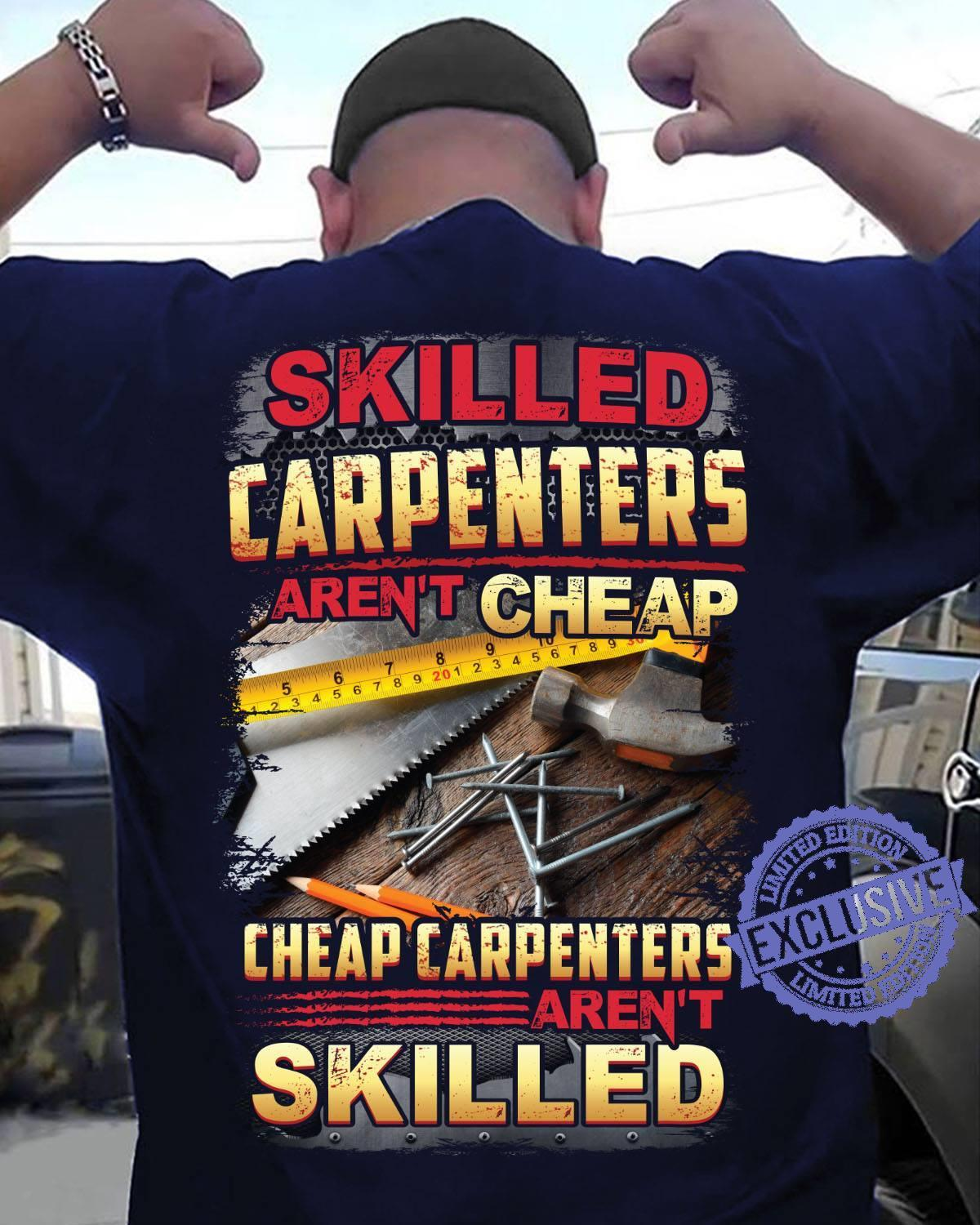 Skilled carpenters aren't cheap cheap carpenters aren't skilled shirt