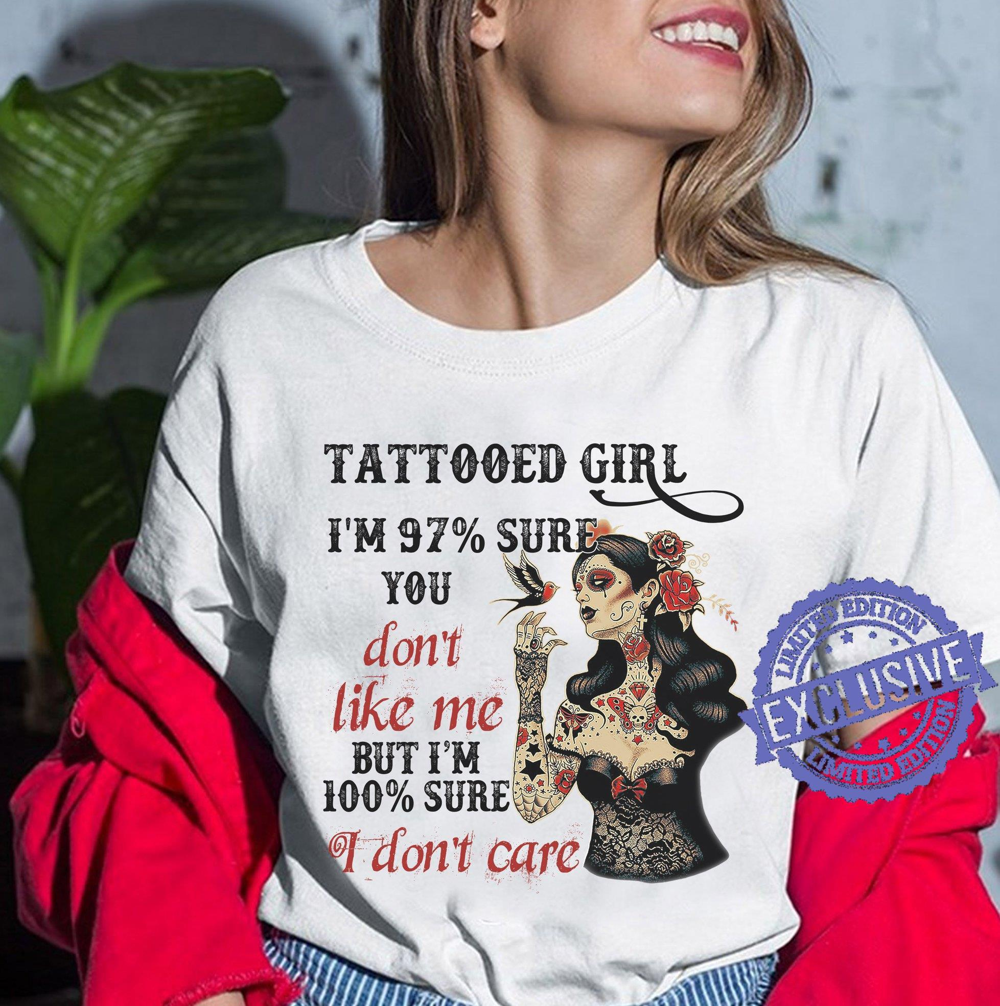 Tattooed girl i'm 97 sure you don't like me but i'm 100 sure i don't care shirt