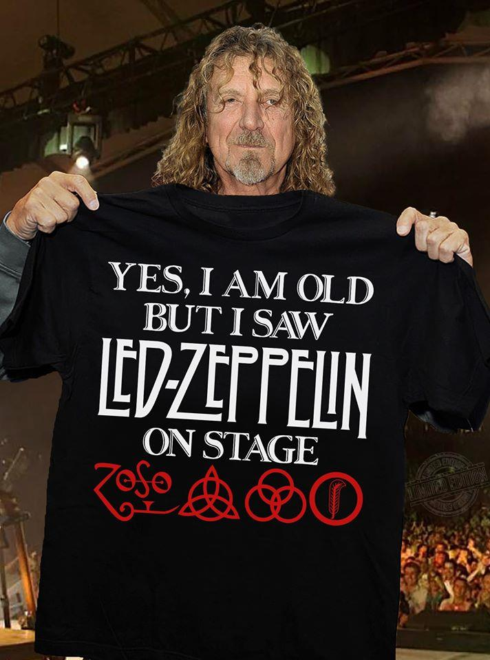 Yes I am old but I saw ledzeppelin on stage Shirt