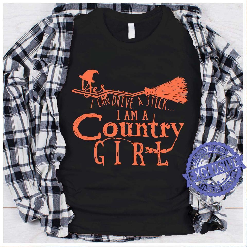 Yes i can drive a stick i am a country girl shirt