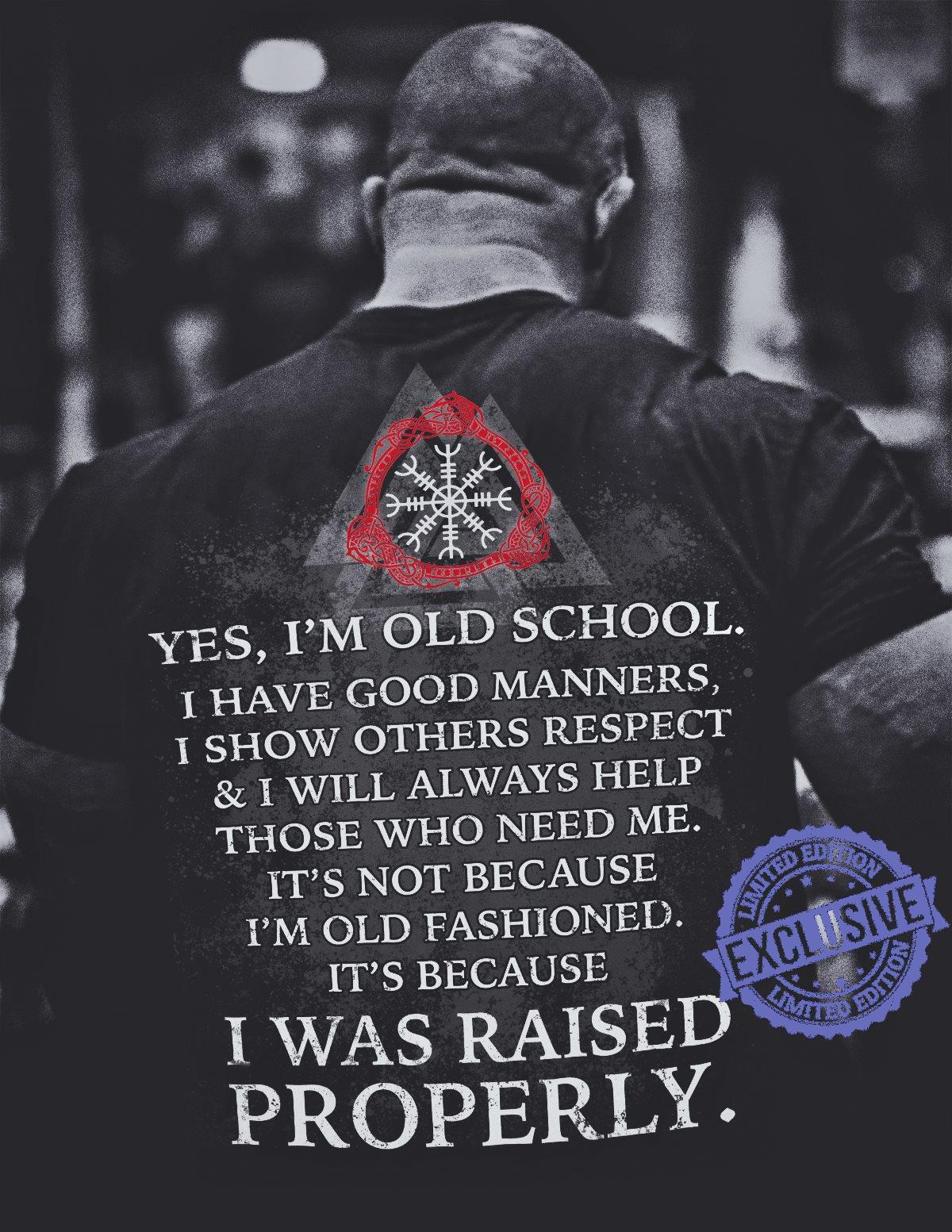 Yes i'm old school i have good manners i show others respect i will always help thóe who need me shirt